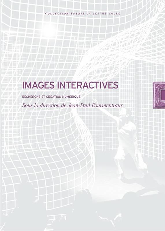 IMAGES INTERACTIVES  – Art contemporain, recherche et création numérique par Jean-Paul Fourmentraux