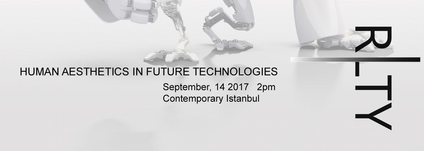 Contemporary Istanbul 2017 présente le panel «Esthétique humaine dans les technologies futures» le 14 septembre 2017